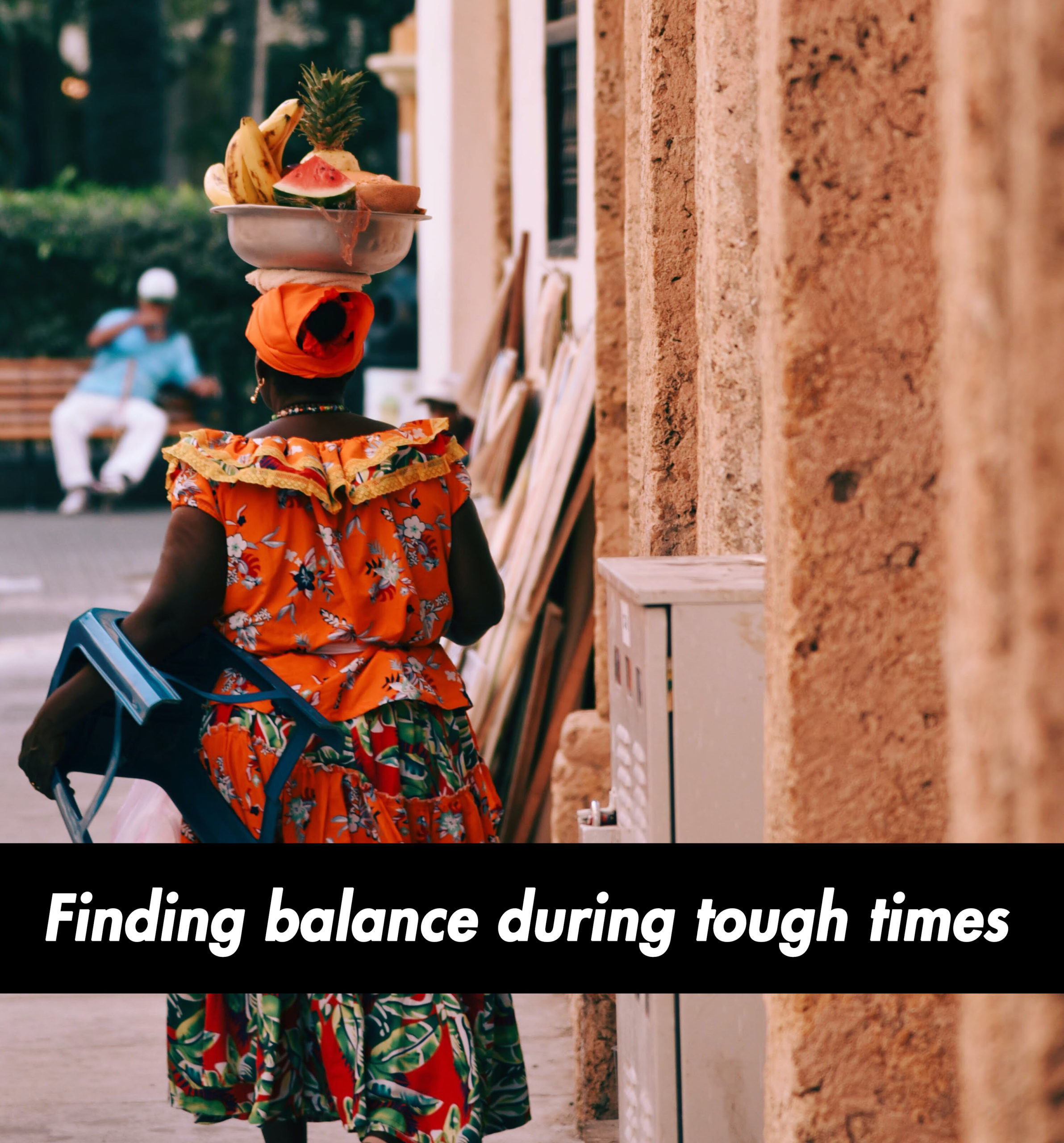 Finding balance in tough times